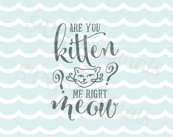 Cat SVG Are you kitten me right meow? SVG Vector file. Cute for so many uses! Cricut Explore and more. Cat Cats SVG