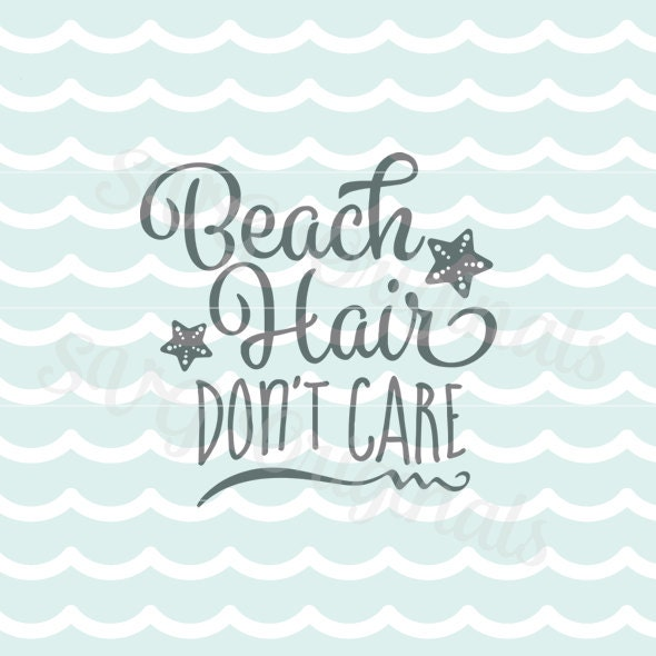 Beach Hair Don T Care Svg File Cricut Explore And More