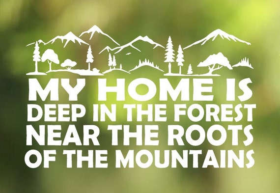 My Home is Deep in the Forest Near the Roots of the Mountains Treebeard Quote decal - Car Decal - Car Sticker - Laptop Decal