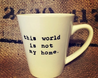 This world is not my home COFFEE MUG