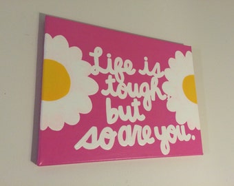 Life Is Tough, But So Are You Canvas Quote // Ready to Ship