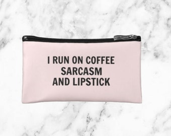 I Run On Coffee, Sarcasm, And Lipstick Makeup Bag