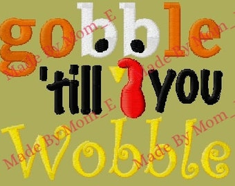 Gobble 'Till You Wobble Embroidery - INSTANT DOWNLOAD (4x4, 5x7, 6x10)