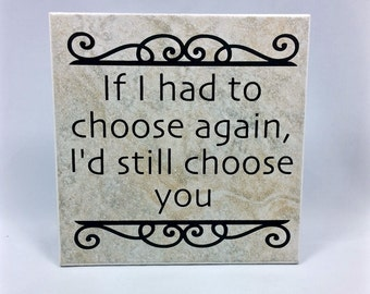 If I had to choose again - saying, quote, 6 x 6 tile with stand, love, anniversary, valentine