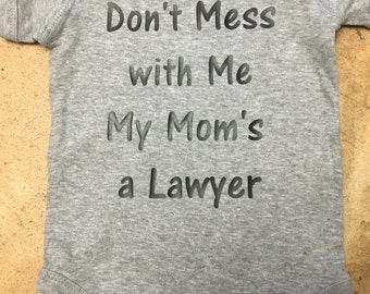 Don't Mess with Me my Moms a Lawyer Onesie