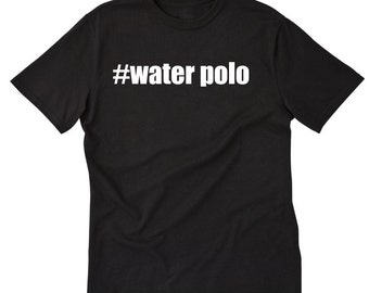 Water Polo Shirt - Water Polo Hashtag T-shirt Hashtag #Waterpolo  Gift Tee