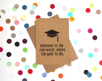 Funny Graduation Card, Graduation card, Funny congratulations card, Funny Card: Welcome to the real world where fun goes to die