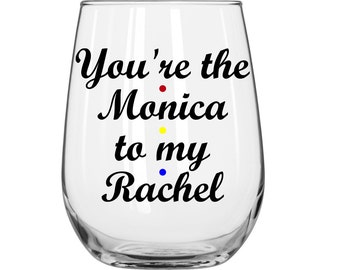 You're The Monica To My Rachel -  Friends TV Show - 1 Glass