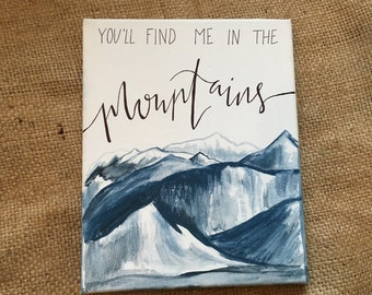 You'll find me in the mountains- Hand-lettered Painting