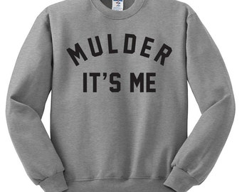 Mulder Its Me Sweatshirt - X-Files Sweater; I Want To Believe Shirt; Fans TV Show Gift Dana Scully X files
