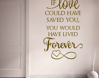 If Love Could Have Saved You Tall Wall Sticker, In Memory Vinyl Art Decal