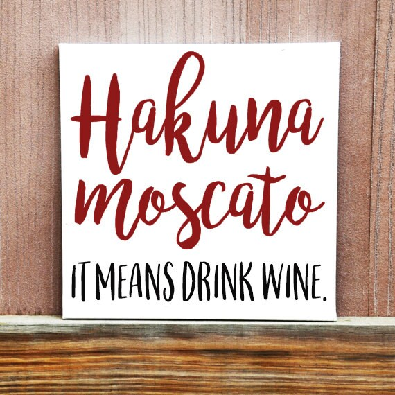 Hakuna Moscato, It Means Drink Wine Sign