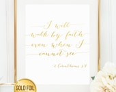 Gold Foil Print, 2 Corinthians 5:7, I will walk by faith even when I cannot see, Scripture Print, inspirational quote, bible verse print