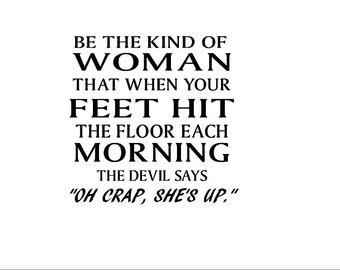"""Be the kind of woman that when your feet hit the floor each morning the devil says """"oh crap shes up""""...Vinyl Wall Decal 20"""" x 15"""",wall decal"""