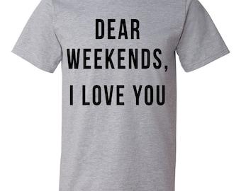 Dear Weekends, I love You Shirt - Women's Shirt