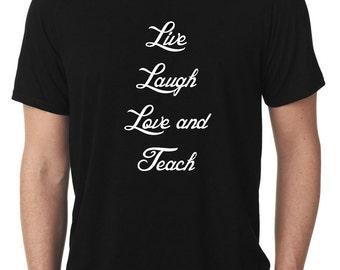 Teacher shirt, Educator shirt, Live Laugh Love and Teach, teacher gift, Teacher appreciation
