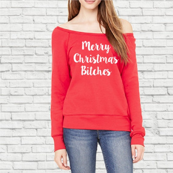 Merry Christmas B*tches,Off the Shoulder Christmas Tshirt. Merry Christmas Tshirt. Christmas Day Tee.Merry Christmas Bitches.