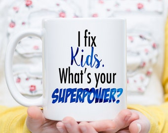 I fix kids, What's Your Superpower?, Doctor Gift, Pediatrician Gift, Doctor Coffee Mug, Pediatrician Coffee Cup, Pediatrician Mug