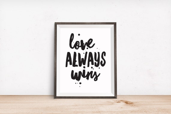 Printable Art, Love Quote, Love Always Wins, Inspirational Print, Typography Quote, Art Prints, Digital Download Print, Quote Printables