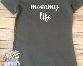 Mommy Life T-Shirt - Mommy Shirt - Proud Momma Shirt - Proud Mom Shirt - Mom Shirt - Mommy Life - Mom Life