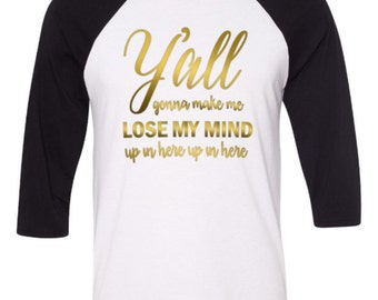 Y'all gonna make me lose my mind adult raglan baseball tee shirt