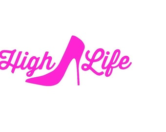 High Life Decal, Stilettos Decal, High Heels Decal, Shoes Decal, Fashion Decal, I Love Shoes, Gifts for Her, Gifts for Shoe Lovers