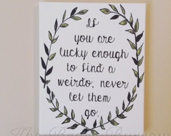 If You Are Lucky Enough To Find A Weirdo - 8x10 Canvas Sign