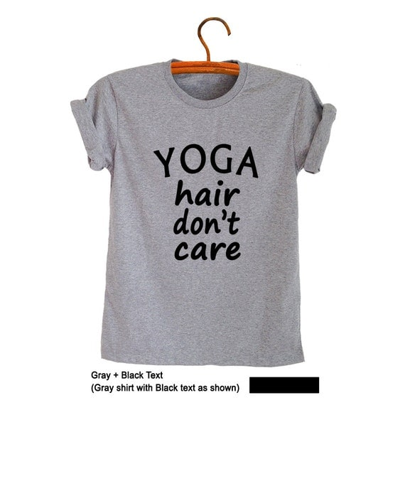 Yoga hair dont care Graphic Tee for Teens Shirt Tumblr TShirt Mens Womens Top T Shirts Grunge Clothing Hipster Instagram Teen Girl Boy Gifts