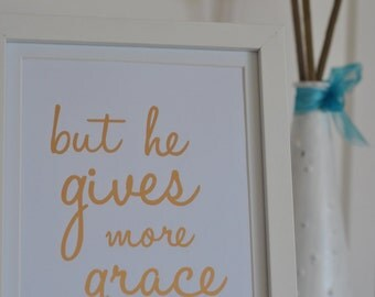 But He Gives More Grace rose gold foil print