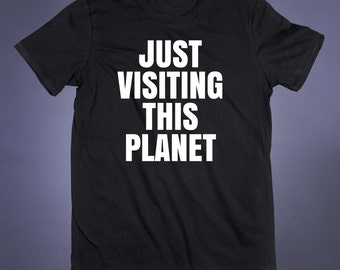 Just Visiting This Planet Slogan Tee Funny Alien Shirt Outer Space Galaxy Geek Clothes