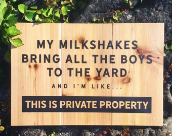 Painted wooden sign, outdoor sign, private property sign, funny quote sign, my milkshake brings all the boys, garden sign, exterior wall art