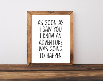 As soon as I saw you I knew an adventure was going to happen Printable, Digital Printable