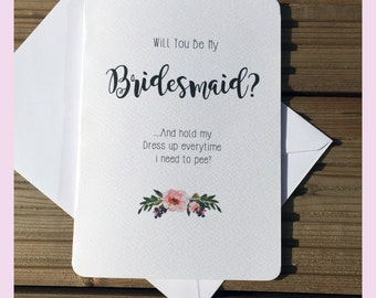 Will You Be My Bridesmaid...And Hold My Dress Up Everytime I Need to Pee! Greeting Wedding Card