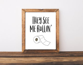 Bathroom Printable - The See Me Rollin Toilet Paper Roll Quote - Bath Quotes - Bath Printable - Typography - Gift For Friend - Bathroom Art