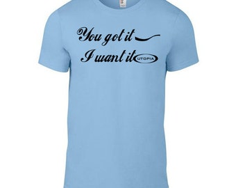 """Mens Light Blue T Shirt with """"You Got It - I Want It"""" Screen Printed in Black"""