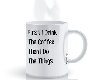 First I Drink The Coffee Then I Do The Things Funny Coffee Mug