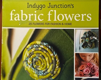 FABRIC FLOWER Book ~ 25 EASY Flowers for Fashion & Home by Amy Barickman Indygo Junction