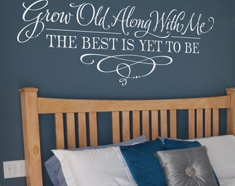 Grow Old Along With Me the best is yet to be - custom color - wall decal - Hand-lettered design