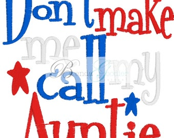 Machine Embroidery/Embroidery Design/Dont Make Me Call My Auntie Embroidery Design/Machine Embroidery/INSTANT DOWNLOAD/4x4/5x7