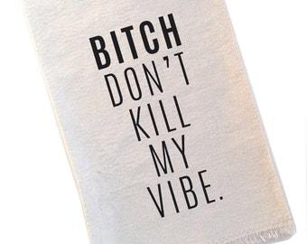Tea Towel Bitch Don't Kill My Vibe