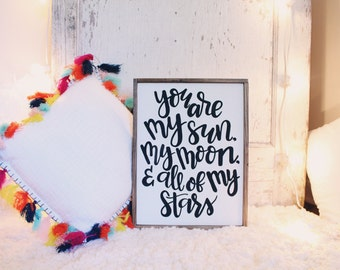 You are My Sun Moon and Stars hand painted sign