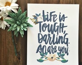 Life Is Tough, Darling - Hand Lettered Inspirational Print