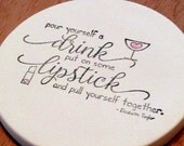 cup holder coaster, wine glass coaster - hand stamped bisque tile, absorbent -- elizabeth taylor quote