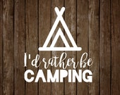 Decal - I'd rather be camping car or laptop decal - vinyl decal - truck - outdoors - camper - hiking - climbing - gift - tent - girly  - RV