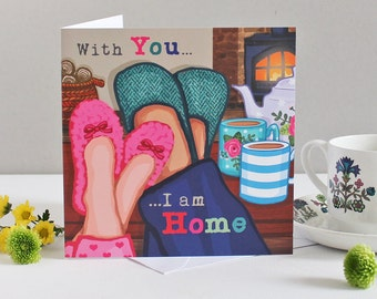 Valentines Day Card - With You I Am Home - Valentines Card - Welcome Home Card - New Home Card - Card For Husband - Card For Boyfriend