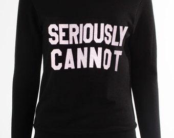 Seriosuly Cannot Sweatshirt