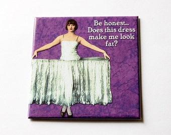 Funny Magnet, Magnet, Humor, Does this dress make me look fat, Kitchen Magnet, Humorous Magnet, Fridge magnet, Humor, Retro Design (5659)