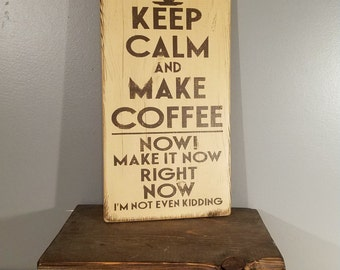 COFFEE - Keep Calm and Make Coffee - Funny -  hand painted, distressed, rustic wooden sign.