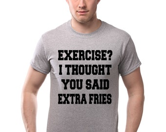 Exercise? I Thought You Said Extra Fries T-Shirt Funny Workout Gym Lifting Muscles Funny Tee Shirt Tshirt Mens Womens S-3XL Great Gift Idea