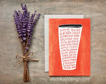 Mom, Toddler, Funny, Encouraging, Note, Card, Greeting, Coffee, Lover, Mothers Day, Sister, Friend, Just Because, Sympathy, New Mom